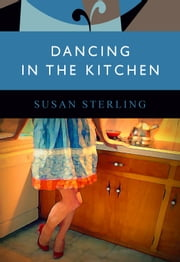 Dancing in the Kitchen ebook by Susan Sterling
