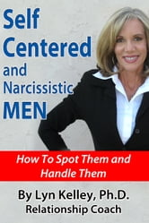 Self Centered and Narcissistic Men: How to Spot Them and Handle Them ebook by Lyn Kelley