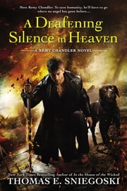 A Deafening Silence In Heaven - A Remy Chandler Novel ebook by Thomas E. Sniegoski