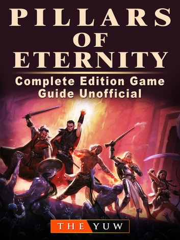 Pillars of Eternity Complete Edition Game Guide Unofficial
