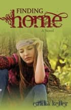 Finding Home ebook by Emilia Keller