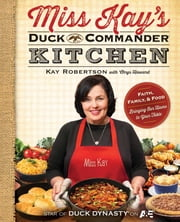 Miss Kay's Duck Commander Kitchen - Faith, Family, and Food--Bringing Our Home to Your Table ebook by Kay Robertson,Chrys Howard