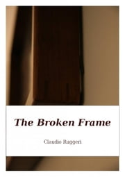 The Broken Frame ebook by Claudio Ruggeri
