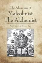 The Adventures of Malcolmist The Alchemist ebook by Malcolmist The Alchemist