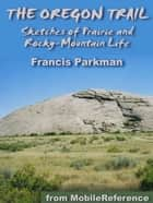 The Oregon Trail: Sketches Of Prairie And Rocky-Mountain Life (Mobi Classics) ebook by Francis Parkman