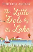 The Little Deli by the Lake ebook by Phillipa Ashley