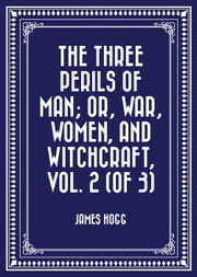 The Three Perils of Man; or, War, Women, and Witchcraft, Vol. 2 (of 3) ebook by James Hogg