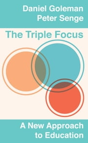 The Triple Focus - A New Approach to Education ebook by Daniel Goleman,Peter Senge
