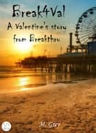 Break4Val – A Valentine's Story from Breakthru ebook by M. Grey