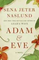 Adam & Eve - A Novel ebook by Sena Jeter Naslund