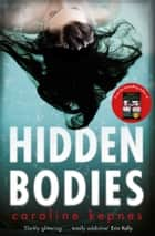Hidden Bodies - The dangerously twisted new thriller from the author of YOU ebook by Caroline Kepnes