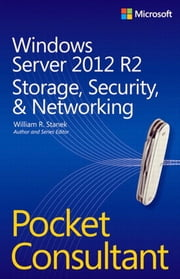 Windows Server 2012 R2 Pocket Consultant Volume 2 - Storage, Security, & Networking ebook by William Stanek