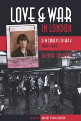 Love and War in London: A Woman's Diary 1939-1942 - A Woman's Diary 1939-1942 ebook by Robert W. Malcolmson,Olivia Cockett