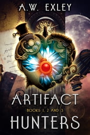 The Artifact Hunters Boxed Set - Books 1, 2 and 3 ebook by A.W. Exley