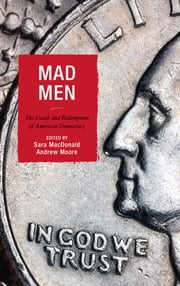Mad Men - The Death and Redemption of American Democracy ebook by Amanda DiPaolo,Peter Augustine Lawler,Sara MacDonald,Andrew Moore,T. D. Anderson,Barry Craig,Matthew Dinan,Dave Snow,John-Paul Spiro