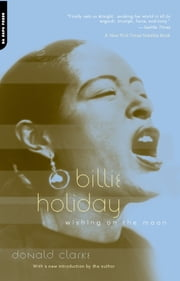 Billie Holiday - Wishing On The Moon ebook by Donald Clarke