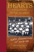 Hearts' Greatest Ever Season ebook by Mike Buckle