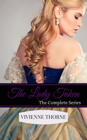 The Lady Taken: The Complete Series ebook by Vivienne Thorne