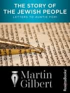 The Story of the Jewish People - Letters to Auntie Fori ebook by Martin Gilbert