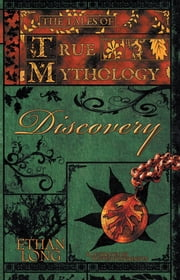The Tales of True Mythology Discovery ebook by Ethan Long