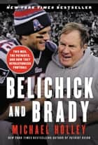 Belichick and Brady eBook par Two Men, the Patriots, and How They Revolutionized Football