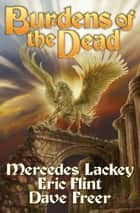 Burdens of the Dead ebook by Mercedes Lackey, Eric Flint, Dave Freer