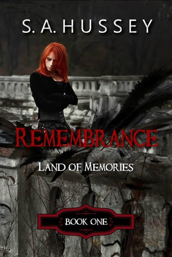 Remembrance: Land of Memories - Remembrance, #1 ebook by S.A. Hussey