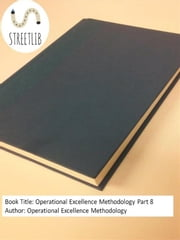 Operational Excellence Methodology Part 8 ebook by Operational Excellence Methodology