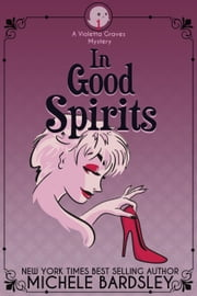 In Good Spirits - Violetta Graves Mysteries, #1 ebook by Michele Bardsley