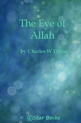 The Eye Of Allah ebook by Charles W Diffin