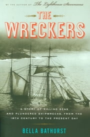 The Wreckers - A Story of Killing Seas and Plundered Shipwrecks, from the 18th-Century to the Present Day ebook by Bella Bathurst