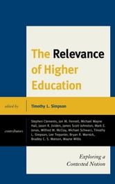 The Relevance of Higher Education - Exploring a Contested Notion ebook by Lee Trepanier,Michael Schwartz,Wayne Willis,Wilfred M. McClay,Bradley C.S. Watson,Fennell,Warnick,Johnston,Hail,Jividen,Jonas,Clements
