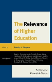 The Relevance of Higher Education - Exploring a Contested Notion ebook by Timothy Simpson,Lee Trepanier,Jon M. Fennell,Bryan R. Warnick,Michael Schwartz,Wayne Willis,James Scott Johnston,Michael Wayne Hail,Jason R. Jividen,Mark Jonas,Stephen Clements,Wilfred M. McClay,Bradley C.S. Watson