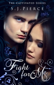 Fight for Me (Book Two: The Captivated Series) ebook by S.J. Pierce