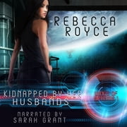 Kidnapped By Her Husbands - A Reverse Harem Science Fiction Romance audiobook by Rebecca Royce