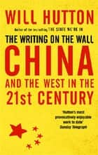 The Writing On The Wall: China And The West In The 21St Century ebook by Will Hutton