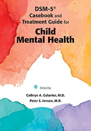 DSM-5® Casebook and Treatment Guide for Child Mental Health ebook by Cathryn A. Galanter,Peter S. Jensen