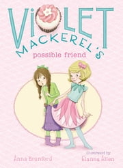 Violet Mackerel's Possible Friend ebook by Anna Branford,Elanna Allen