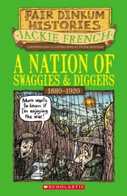 Nation of Swaggies and Diggers - 1880–1920 ebook by Jackie French