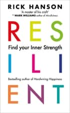 Resilient - 12 Tools for transforming everyday experiences into lasting happiness ebook by Rick Hanson