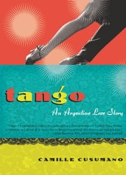 Tango - An Argentine Love Story ebook by Camille Cusumano