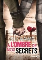 À l'ombre de nos secrets ebook by Lily Haime