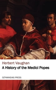 A History of the Medici Popes ebook by Herbert Vaughan