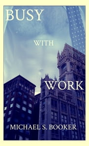 Busy with Work ebook by Michael S. Booker