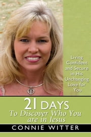 21 Days to Discover Who You Are in Jesus ebook by Connie Witter