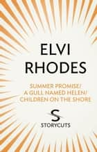 Summer Promise/A Gull Named Helen/Children on the Shore (Storycuts) ebook by Elvi Rhodes