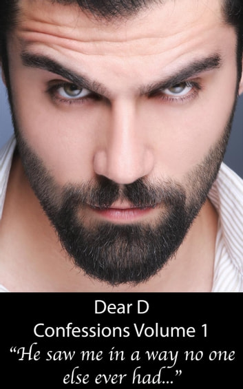 He Saw Me in a Way No One Else Had - Confessions, #1 ebook by Dear D