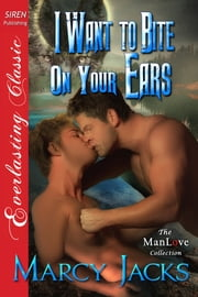 I Want to Bite on Your Ears ebook by Marcy Jacks