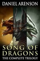Song of Dragons: The Complete Trilogy eBook par Daniel Arenson