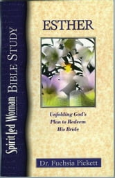Esther: Unfolding God's Plan to Redeem His Bride - SpiritLed Woman Bible Study ebook by Fuchsia Pickett